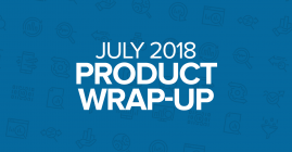 July 2018 Product Wrap-Up