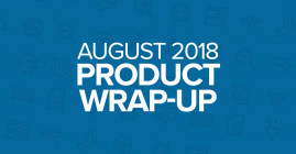 August 2018 Product Wrap-Up