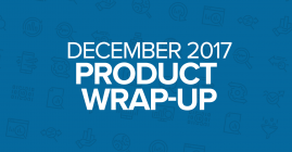 December 2017 Product Wrap-Up